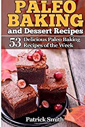 Paleo Baking and Dessert Recipes: 53 Delicious Paleo Baking Recipes of the Week: Volume 2 (Paleo Diet, Gluten Free, Crockpot Recipes, Paleo Recipes, Paleo, Crock Pot, Grain Free) by Patrick Smith (2014-10-08)