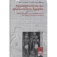 Militärgeschichte des pharaonischen Ägypten: Altägypten und seine Nachbarkulturen im Spiegel der aktuellen Forschung (Krieg in der Geschichte)