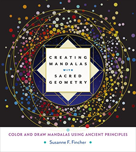 Creating Mandalas With Sacred Geometry: Color and Draw Mandalas Using Ancient Principles por Susanne F. Fincher