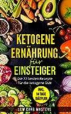 Ketogene Ernährung für Einsteiger: Die 72 besten Rezepte für die ketogene Diät (low carb; abnehmen; diätplan; schnell abnehmen; rezepte ohne kohlenhydrate; low carb kochbuch; ketogene Rezepte)
