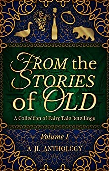 From the Stories of Old: A Collection of Fairy Tale Retellings by [Hayden, Heather, Dewar, Matthew, Morier, Corinne, Bernard, J. L., May, Allie, Ross, Louise, Harvey, Renée, Engen, Kelsie, Wade, Lynden, Elliot, Julian, B. C. Marine, Mckayla Eaton, Katelyn Barbee]