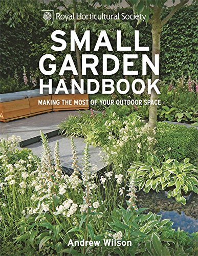 RHS Small Garden Handbook: Making the most of your outdoor space (Royal Horticultural Society Handbooks) by Wilson, Andrew (March 4, 2013) Hardcover