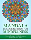 Mandala Colouring Book for Mindfulness: Simple Designs for Meditation, Happiness and Peace