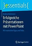 Erfolgreiche Präsentationen mit PowerPoint: Mit wertvollen Tipps und Tricks (essentials)