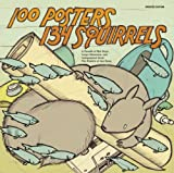 Image de 100 Posters / 134 Squirrels: A Decade of Hot Dogs, Large Mammals, and Independen