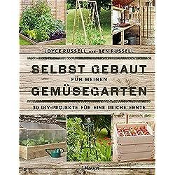 Selbst gebaut für meinen Gemüsegarten: 30 DIY-Projekte für eine reiche Ernte