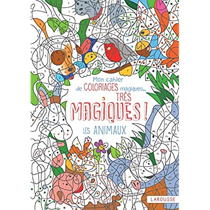 Mon cahier de coloriages magiques, très magiques ! Les animaux