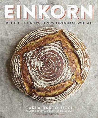 Einkorn: Recipes for Natures Original Wheat