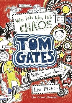 Tom Gates, Band 01: Wo ich bin, ist Chaos - aber ich kann nicht überall sein von [Pichon, Liz]