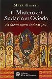 Scarica Libro Il mistero del sudario di Oviedo Ha davvero coperto il volto di Gesu (PDF,EPUB,MOBI) Online Italiano Gratis