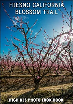 Fresno California Blossom Trail : High Res Photo Book (Fresno County, Kingsburg CA, Nature) (English Edition) par [Photography, Artistic]