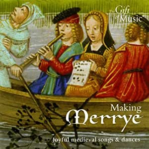 Making Merrye - Joyful Medieval Songs And Dances