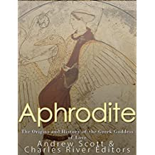 Aphrodite: The Origins and History of the Greek Goddess of Love (English Edition)