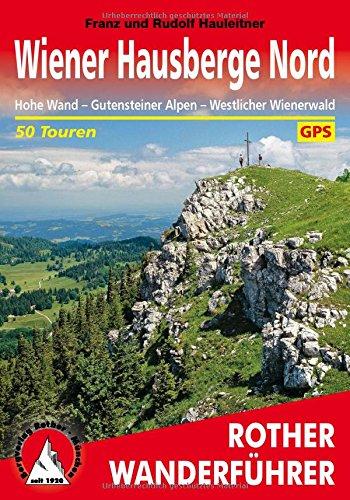 Wiener Hausberge Nord: Hohe Wand - Gutensteiner Alpen - Westlicher Wienerwald. 50 Touren. Mit GPS-Daten. (Rother Wanderführer)