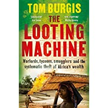 The Looting Machine by Tom Burgis (26-Feb-2015) Hardcover