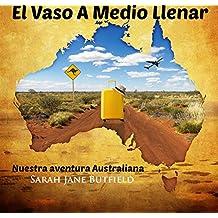 El Vaso A Medio Llenar: Nuestra aventura Australiana (Spanish Edition)