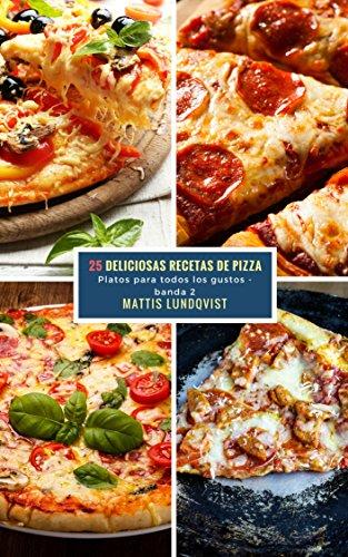 25 Deliciosas Recetas de Pizza - banda 2: Platos para todos los gustos por Mattis Lundqvist