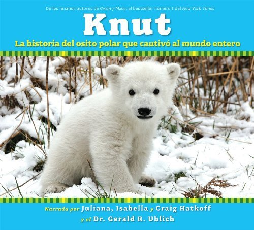 Knut: La historia del osito polar que cautiv?? al mundo entero: (Spanish language edition of Knut: The Story of a Little Polar Bear That Captivated the World) (Spanish Edition) by Juliana Hatkoff (2007-12-01)
