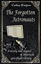 The Forgotten Astronauts: A rarely told chapter of American spaceflight history (full-colour edition)