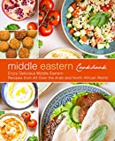 Middle Eastern Cookbook: Enjoy Delicious Middle Eastern Recipes from All-Over the Arab and North African World
