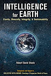 INTELLIGENCE FOR EARTH: Clarity, Diversity, Integrity, & Sustainability (Re-Inventing Intelligence Book 2)