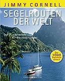 Segelrouten der Welt: Das Standardwerk für Blauwassersegler. Über 1000 Segelrouten weltweit