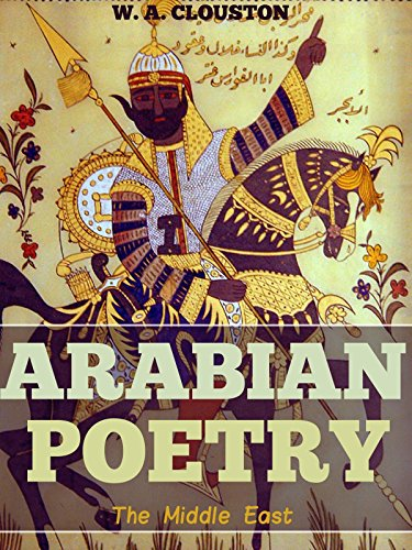 Arabian Poetry - (pre-islamic Or Contemporary With Muhammed Includes The Hanged Poems, And A Synopsis Of The Antar Saga) - Annotated Arabian Horses History por W.a. Clouston epub