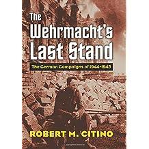 The Wehrmacht's Last Stand (Modern War Studies (Hardcover))