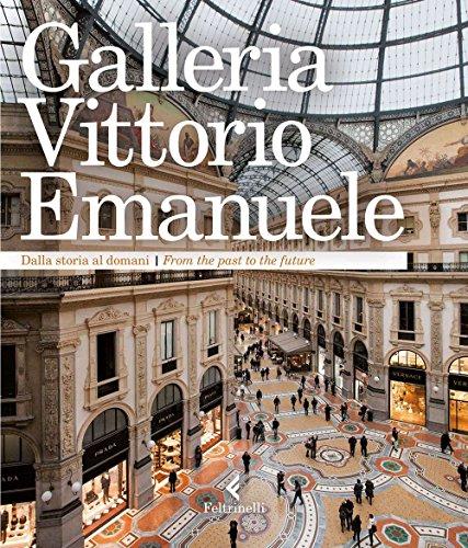 Galleria Vittorio Emanuele. Dalla storia al domani. Ediz. italiana e inglese