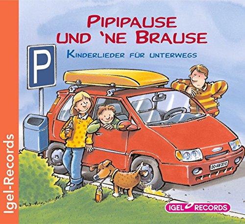 Pipipause und ´ne Brause: Kinderlieder für unterwegs