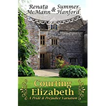 Courting Elizabeth: A Pride and Prejudice Variation