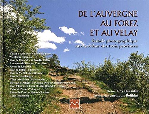 De l'Auvergne au Forez et au Velay : Balade photographique au carrefour des trois provinces