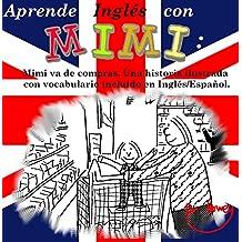 Aprende Inglés con Mimi: Mimi va de compras.Una historia ilustrada con vocabulario incluido en Inglés/Español. (Mimi es-eng nº 1)