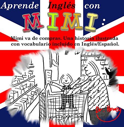 Aprende Inglés con Mimi: Mimi va de compras.Una historia ilustrada con vocabulario incluido en Inglés/Español. (Mimi es-eng nº 1) por Dr. Howey