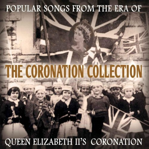 The Coronation Collection - Popular Songs from the Era of Queen Elizabeth Ii's Coronation