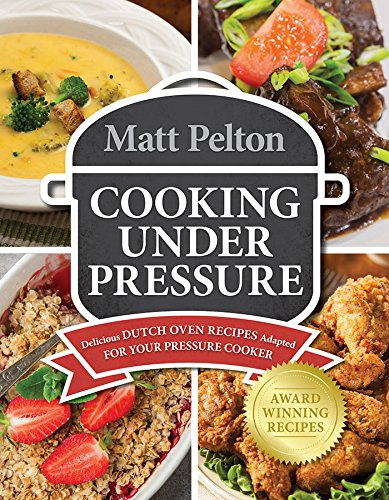 Cooking Under Pressure: Delicious Dutch Oven Recipes Adapted for Your Instant Pot(r) Dutch Oven Cooking Table