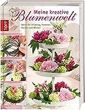 Meine kreative Blumenwelt: Floristik-Ideen für den Frühling, Sommer, Herbst und Winter