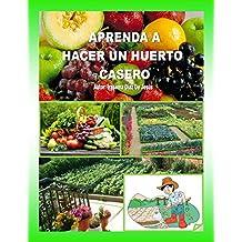 Aprenda hacer un huerto casero (Spanish Edition)