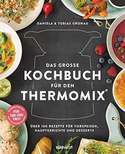 Das große Kochbuch für den Thermomix®: Über 100 Rezepte für Vorspeisen, Hauptgerichte...
