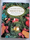 Celebrating Christmas: Hundreds of Ideas, Recipes and Flower, Food, Gift and Decorating Projects