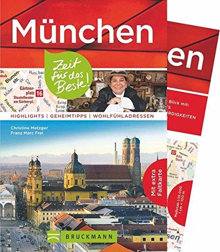 Bruckmann Reiseführer München: Zeit für das Beste. Highlights, Geheimtipps, Wohlfühladressen. Inklusive Faltkarte zum Herausnehmen.