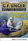 G. F. Unger Sonder-Edition 144 - Western: Der Weg nach Wanagi Yata