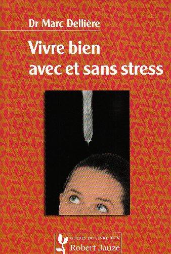 Vivre bien avec et sans stress par Marc Dellière