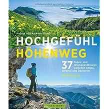 Hochgefühl Höhenweg: 37 Tages- und Wochenendtouren zwischen Allgäu, Zillertal und Dachstein