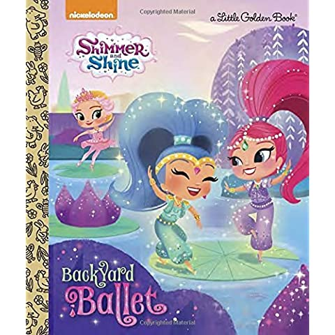 Backyard Ballet (Shimmer and Shine) (Little Golden Book) by Mary