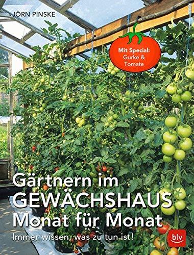 Gärtnern im Gewächshaus Monat für Monat: Immer wissen, was zu tun ist (BLV)