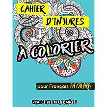 Cahier d'injures à colorier: What's the fuck France pour Français en colère