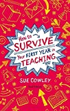 How to Survive Your First Year in Teaching.