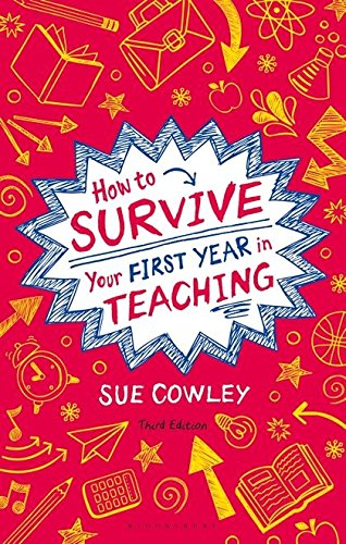 How to Survive Your First Year in Teaching por Sue Cowley