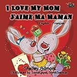 I Love My Mom J'aime Ma Maman (English French bilingual children's books): Bilingual Children's Books (English French Bilingual Collection)